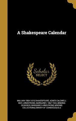 Bog, hardback A Shakespeare Calendar af Agnes Caldwell Way, William 1564-1616 Shakespeare