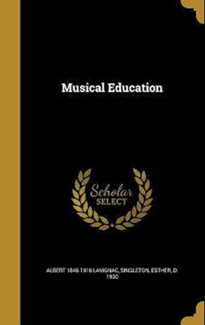Bog, hardback Musical Education af Albert 1846-1916 Lavignac