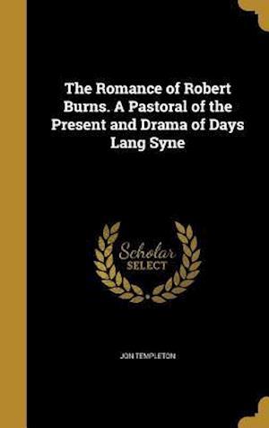 Bog, hardback The Romance of Robert Burns. a Pastoral of the Present and Drama of Days Lang Syne af Jon Templeton