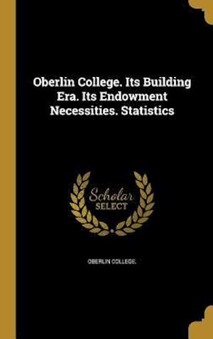 Bog, hardback Oberlin College. Its Building Era. Its Endowment Necessities. Statistics