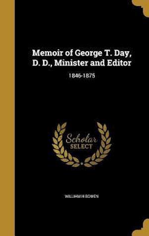 Bog, hardback Memoir of George T. Day, D. D., Minister and Editor af William H. Bowen