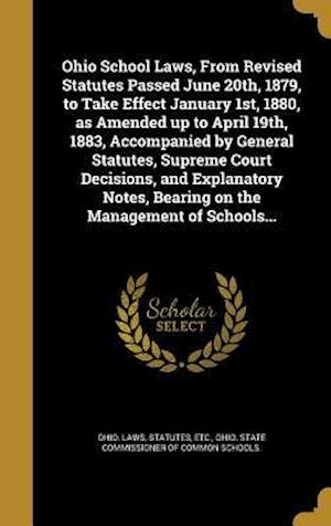 Bog, hardback Ohio School Laws, from Revised Statutes Passed June 20th, 1879, to Take Effect January 1st, 1880, as Amended Up to April 19th, 1883, Accompanied by Ge