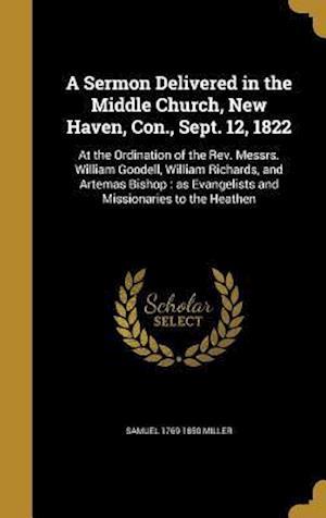 Bog, hardback A   Sermon Delivered in the Middle Church, New Haven, Con., Sept. 12, 1822 af Samuel 1769-1850 Miller