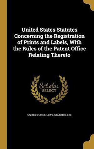 Bog, hardback United States Statutes Concerning the Registration of Prints and Labels, with the Rules of the Patent Office Relating Thereto
