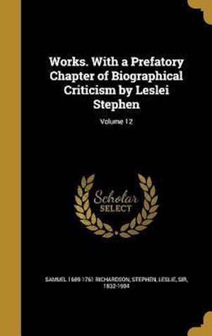 Bog, hardback Works. with a Prefatory Chapter of Biographical Criticism by Leslei Stephen; Volume 12 af Samuel 1689-1761 Richardson