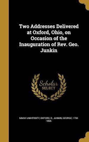 Bog, hardback Two Addresses Delivered at Oxford, Ohio, on Occasion of the Inauguration of REV. Geo. Junkin