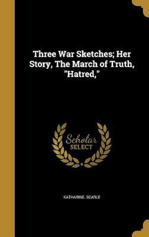 Bog, hardback Three War Sketches; Her Story, the March of Truth, Hatred, af Katharine Searle