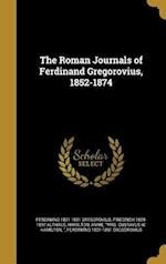 The Roman Journals of Ferdinand Gregorovius, 1852-1874 af Ferdinand 1821-1891 Gregorovius, Friedrich 1829-1897 Althaus