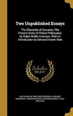 Bog, hardback Two Unpublished Essays af Ralph Waldo 1803-1882 Emerson, Edward Everett 1822-1909 Hale