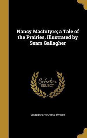 Bog, hardback Nancy Macintyre; A Tale of the Prairies. Illustrated by Sears Gallagher af Lester Shepard 1860- Parker