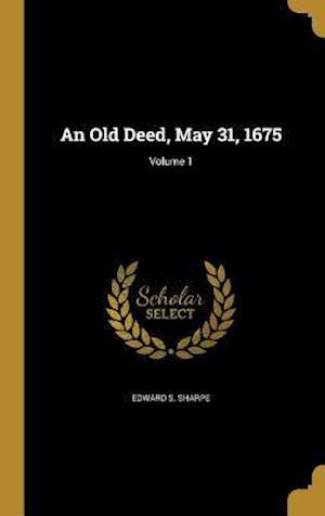 Bog, hardback An Old Deed, May 31, 1675; Volume 1 af Edward S. Sharpe