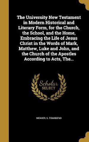 Bog, hardback The University New Testament in Modern Historical and Literary Form, for the Church, the School, and the Home, Embracing the Life of Jesus Christ in t