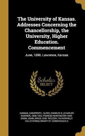 Bog, hardback The University of Kansas. Addresses Concerning the Chancellorship, the University, Higher Education. Commencement af Francis Huntington 1840- Snow