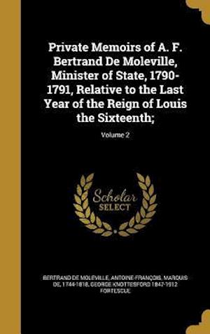 Bog, hardback Private Memoirs of A. F. Bertrand de Moleville, Minister of State, 1790-1791, Relative to the Last Year of the Reign of Louis the Sixteenth;; Volume 2 af George Knottesford 1847-1912 Fortescue