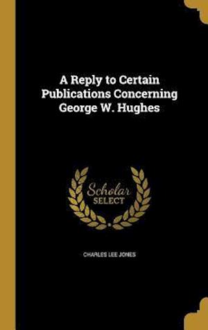 A Reply to Certain Publications Concerning George W. Hughes af Charles Lee Jones
