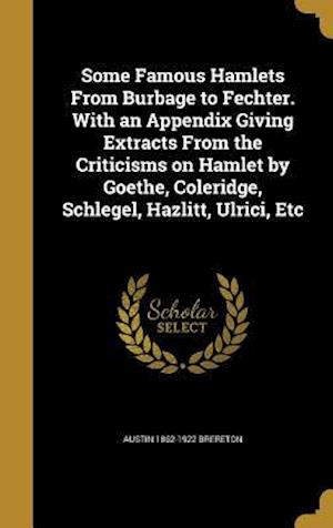 Bog, hardback Some Famous Hamlets from Burbage to Fechter. with an Appendix Giving Extracts from the Criticisms on Hamlet by Goethe, Coleridge, Schlegel, Hazlitt, U af Austin 1862-1922 Brereton