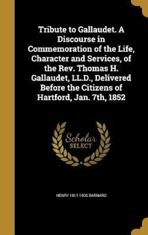 Bog, hardback Tribute to Gallaudet. a Discourse in Commemoration of the Life, Character and Services, of the REV. Thomas H. Gallaudet, LL.D., Delivered Before the C af Henry 1811-1900 Barnard