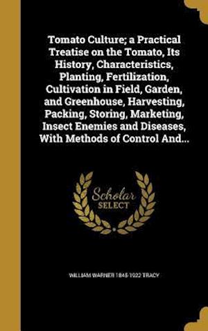 Bog, hardback Tomato Culture; A Practical Treatise on the Tomato, Its History, Characteristics, Planting, Fertilization, Cultivation in Field, Garden, and Greenhous af William Warner 1845-1922 Tracy
