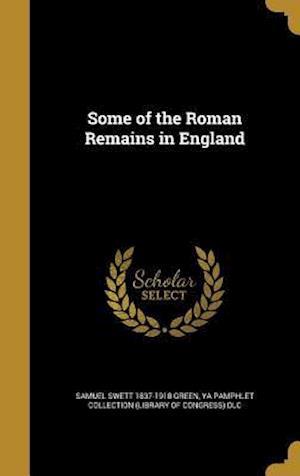 Bog, hardback Some of the Roman Remains in England af Samuel Swett 1837-1918 Green