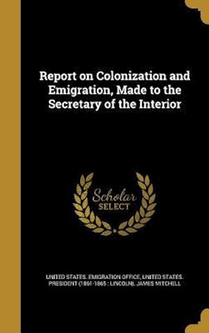 Bog, hardback Report on Colonization and Emigration, Made to the Secretary of the Interior af James Mitchell