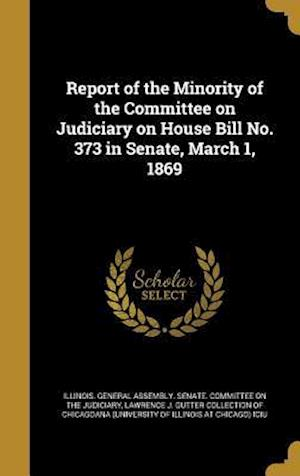 Bog, hardback Report of the Minority of the Committee on Judiciary on House Bill No. 373 in Senate, March 1, 1869