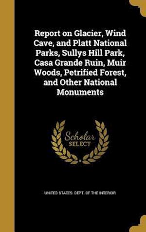 Bog, hardback Report on Glacier, Wind Cave, and Platt National Parks, Sullys Hill Park, Casa Grande Ruin, Muir Woods, Petrified Forest, and Other National Monuments