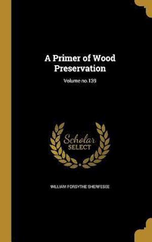 Bog, hardback A Primer of Wood Preservation; Volume No.139 af William Forsythe Sherfesee