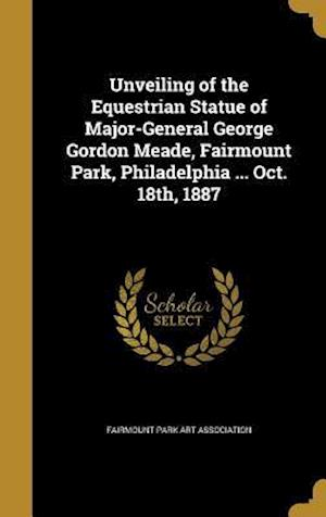 Bog, hardback Unveiling of the Equestrian Statue of Major-General George Gordon Meade, Fairmount Park, Philadelphia ... Oct. 18th, 1887