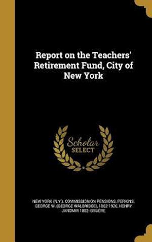Bog, hardback Report on the Teachers' Retirement Fund, City of New York af Henry Jaromir 1882- Bruere