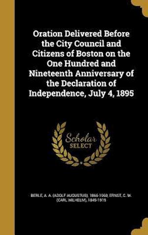 Bog, hardback Oration Delivered Before the City Council and Citizens of Boston on the One Hundred and Nineteenth Anniversary of the Declaration of Independence, Jul