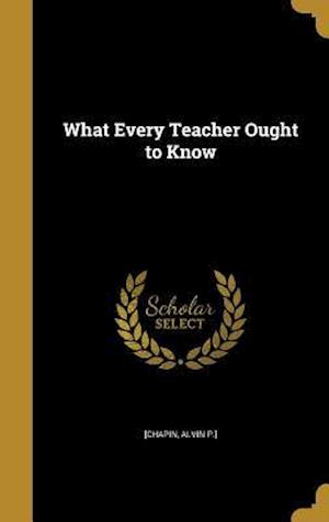 Bog, hardback What Every Teacher Ought to Know