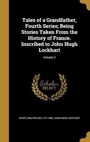 Bog, hardback Tales of a Grandfather, Fourth Series; Being Stories Taken from the History of France. Inscribed to John Hugh Lockhart; Volume 2 af John Hugh Lockhart