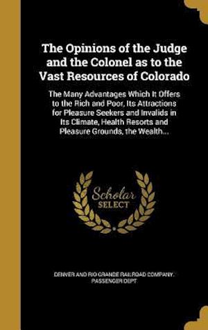 Bog, hardback The Opinions of the Judge and the Colonel as to the Vast Resources of Colorado
