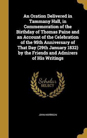 Bog, hardback An  Oration Delivered in Tammany Hall, in Commemoration of the Birthday of Thomas Paine and an Account of the Celebration of the 95th Anniversary of T af John Morrison