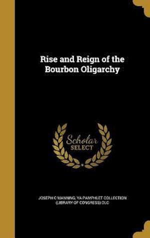 Bog, hardback Rise and Reign of the Bourbon Oligarchy af Joseph C. Manning