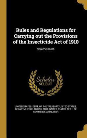 Bog, hardback Rules and Regulations for Carrying Out the Provisions of the Insecticide Act of 1910; Volume No.34