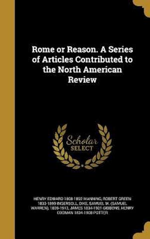 Bog, hardback Rome or Reason. a Series of Articles Contributed to the North American Review af Henry Edward 1808-1892 Manning, Robert Green 1833-1899 Ingersoll