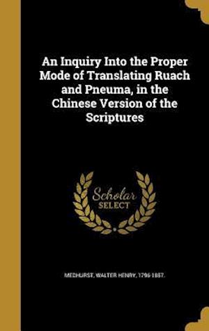 Bog, hardback An Inquiry Into the Proper Mode of Translating Ruach and Pneuma, in the Chinese Version of the Scriptures