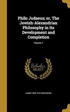 Philo Judaeus; Or, the Jewish-Alexandrian Philosophy in Its Development and Completion; Volume 1 af James 1835-1918 Drummond