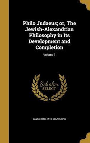 Bog, hardback Philo Judaeus; Or, the Jewish-Alexandrian Philosophy in Its Development and Completion; Volume 1 af James 1835-1918 Drummond