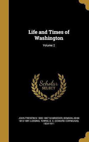 Bog, hardback Life and Times of Washington; Volume 2 af Benson John 1813-1891 Lossing, John Frederick 1800-1857 Schroeder