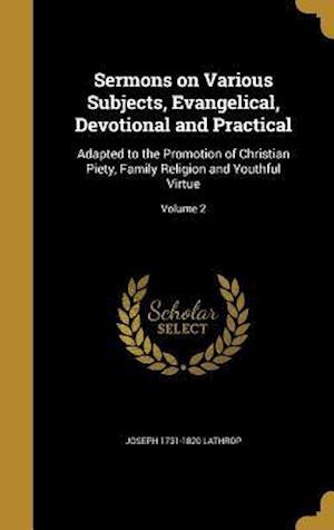 Bog, hardback Sermons on Various Subjects, Evangelical, Devotional and Practical af Joseph 1731-1820 Lathrop