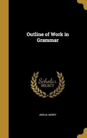 Bog, hardback Outline of Work in Grammar af Amelia Morey