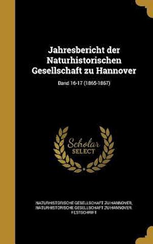 Bog, hardback Jahresbericht Der Naturhistorischen Gesellschaft Zu Hannover; Band 16-17 (1865-1867)