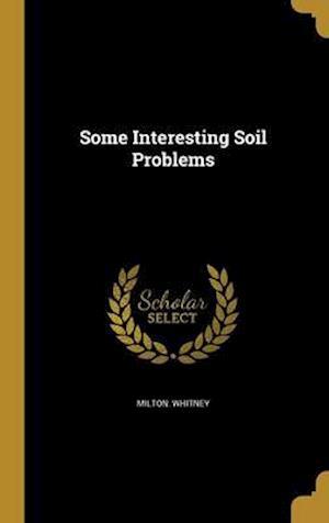 Bog, hardback Some Interesting Soil Problems af Milton Whitney
