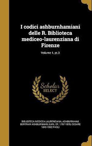 I Codici Ashburnhamiani Delle R. Biblioteca Mediceo-Laurenziana Di Firenze; Volume 1, PT.3 af Cesare 1840-1902 Paoli
