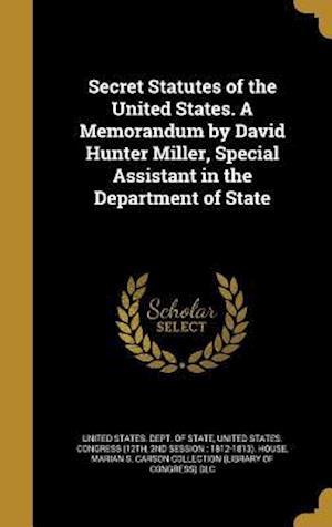 Bog, hardback Secret Statutes of the United States. a Memorandum by David Hunter Miller, Special Assistant in the Department of State af David Hunter 1875- Miller