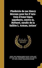 Plaidoirie de Me Henry Moreau Pour Les E Tats-Unis D'Ame Rique, Appelants, Contre M. Battarel, Syndic de La Faillite L. Arman, Intime af Henry 1826- Moreau