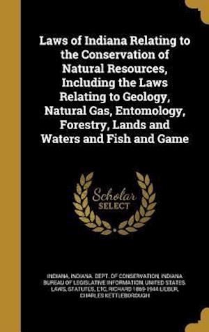 Bog, hardback Laws of Indiana Relating to the Conservation of Natural Resources, Including the Laws Relating to Geology, Natural Gas, Entomology, Forestry, Lands an