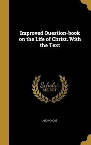 Bog, hardback Improved Question-Book on the Life of Christ. with the Text